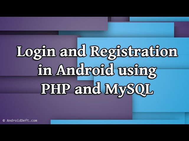 Login and Registration in Android using PHP and MySQL Demo | AndroidDeft.Com
